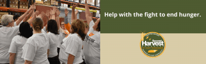 Help with the fight to end hunger. Volunteer with Second Harvest.